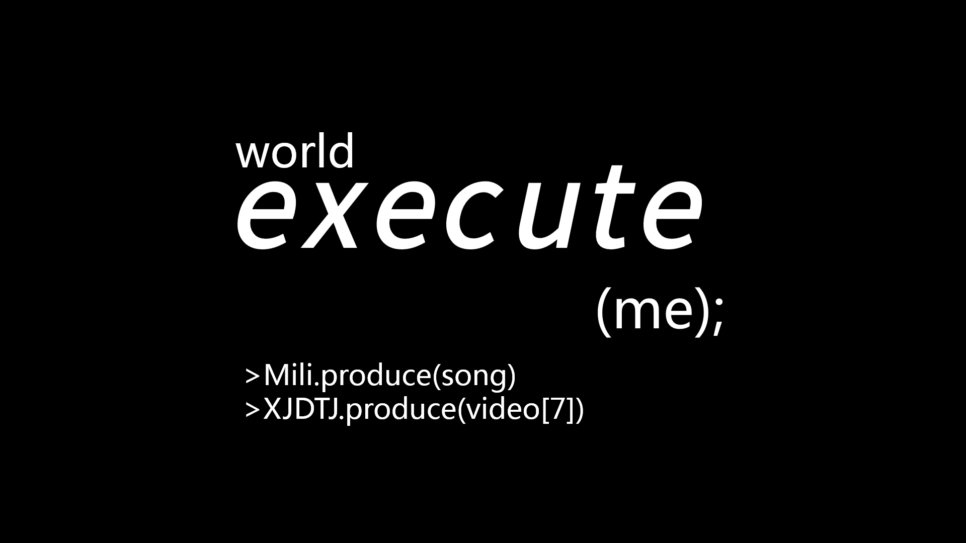 world.execute(me);